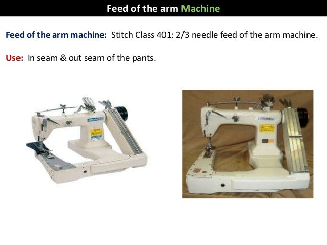 Feed of the arm machine: Stitch Class 401: 2/3 needle feed of the arm machine. Use: In seam & out seam of the pants. Feed ...