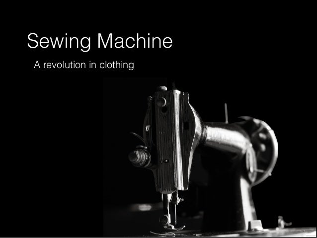 Sewing Machine A revolution in clothing