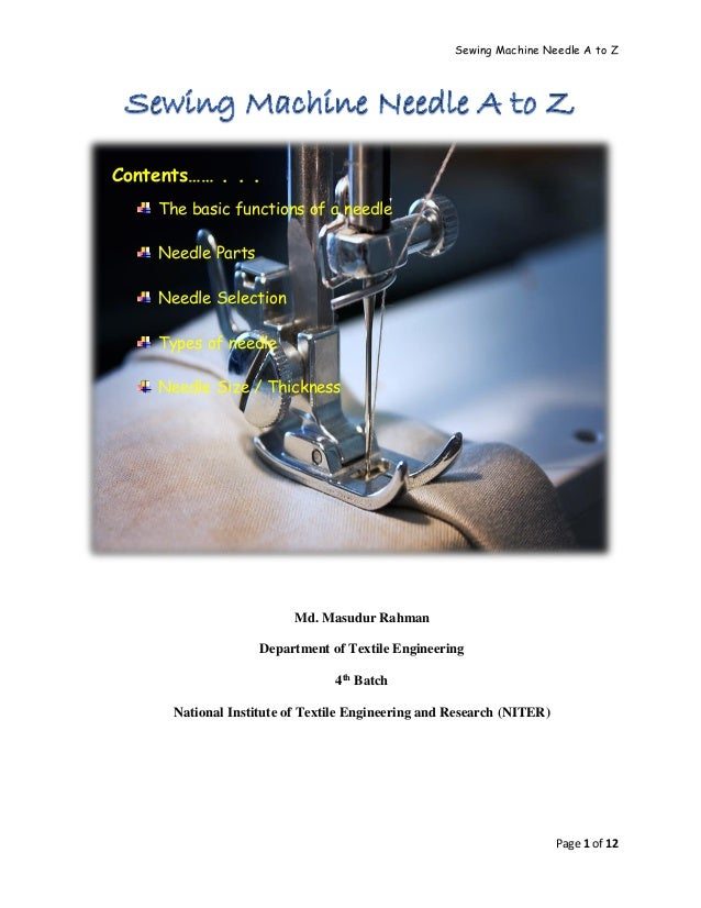 Sewing Machine Needle A to Z Page 1 of 12 Contents…… . . . The basic functions of a needle Needle Parts Needle Selection T...