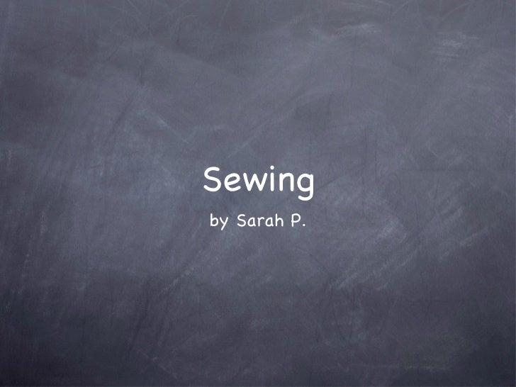 Sewing <ul><li>by Sarah P. </li></ul>