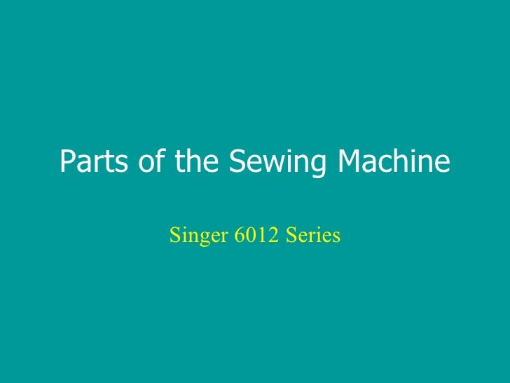 Parts of the Sewing Machine Singer 6012 Series