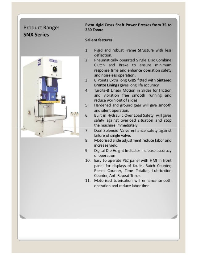 Product Range: SNX Series Extra rigid Cross Shaft Power Presses from 35 to 250 Tonne Salient features: 1. Rigid and robust...