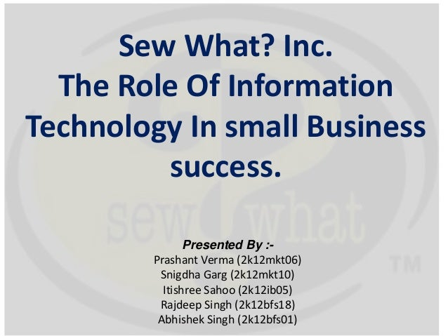 sew what inc the role of information technology in small business success While it would be natural to assume that an it business analyst works on technology systems, the it business analyst job business-focused role  or small set.