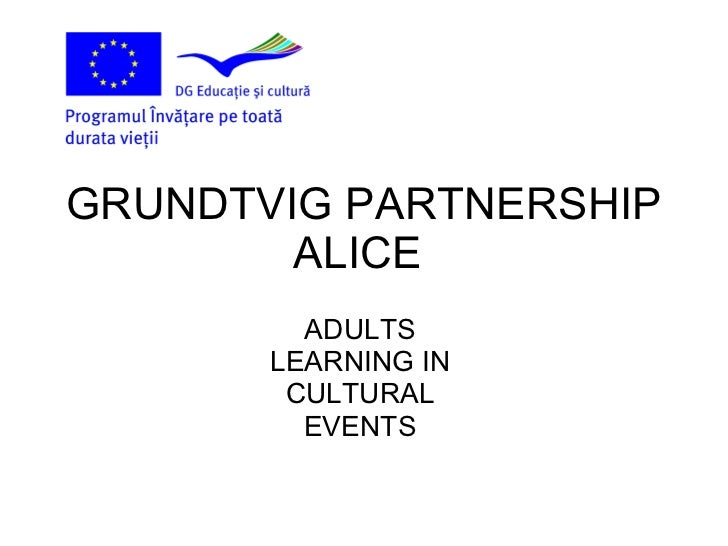 GRUNDTVIG PARTNERSHIP ALICE  ADULTS  LEARNING IN  CULTURAL  EVENTS