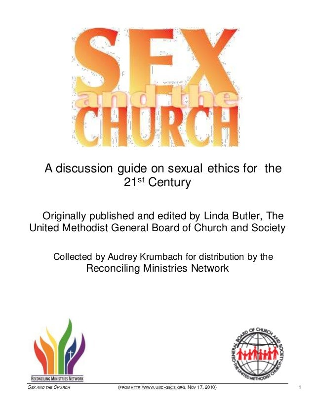 SEX AND THE CHU RCH (FROM HTTP://WWW.U MC-GBCS.ORG, NOV 17, 2010) 1 A discussion guide on sexual ethics for the 21st Centu...