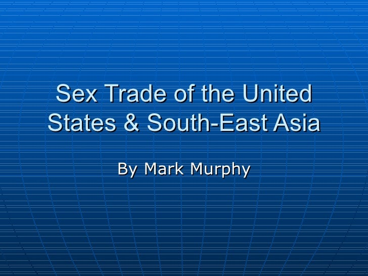 Sex Trade of the United States & South-East Asia By Mark Murphy