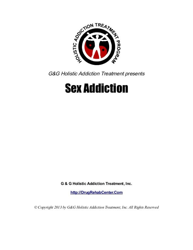G&G Holistic Addiction Treatment presents                   Sex Addiction                G & G Holistic Addiction Treatmen...