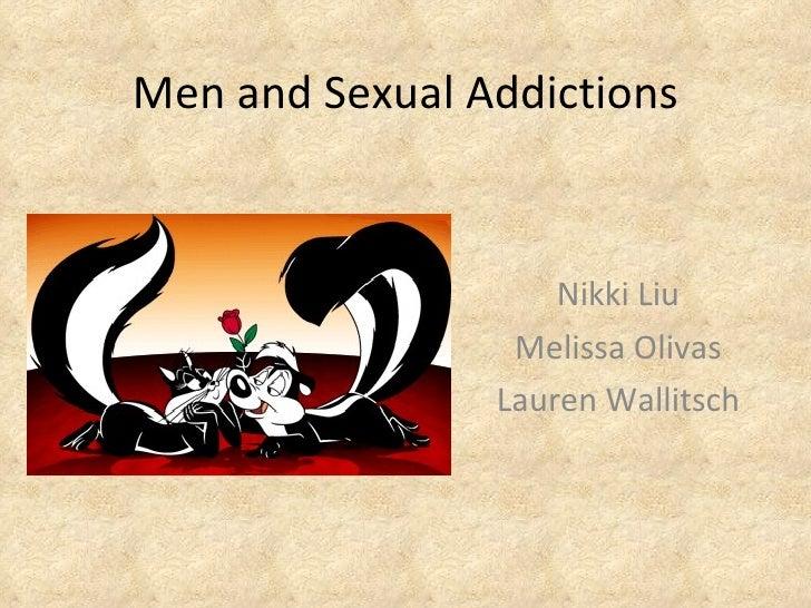Men and Sexual Addictions Nikki Liu Melissa Olivas Lauren Wallitsch