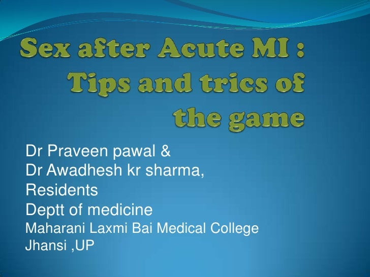 Sex after Acute MI :   Tips and trics of the game <br />Dr Praveen pawal & <br />Dr Awadheshkrsharma,<br />Residents<br />...