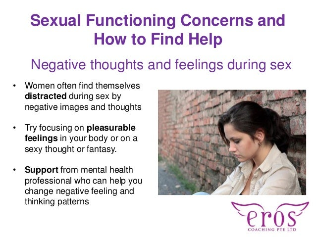 Sexual Functioning Concerns and How to Find Help Negative thoughts and feelings during sex • Women often find themselves d...