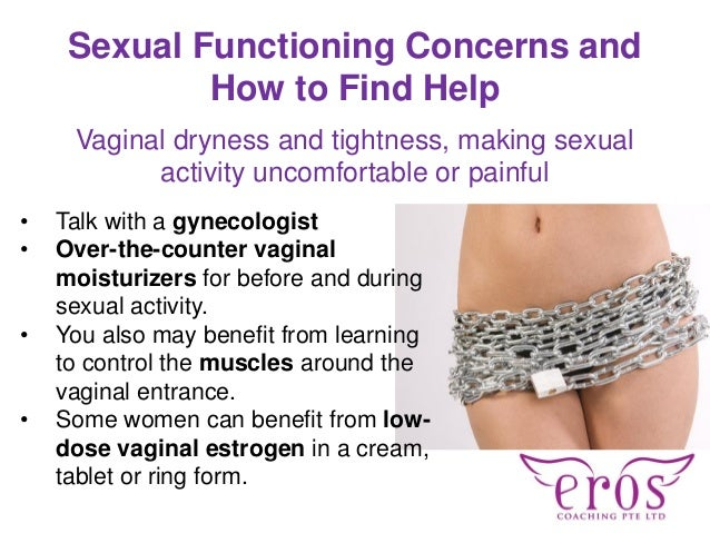 Sexual Functioning Concerns and How to Find Help Vaginal dryness and tightness, making sexual activity uncomfortable or pa...