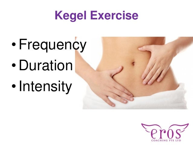 Kegel Exercise •Frequency •Duration •Intensity