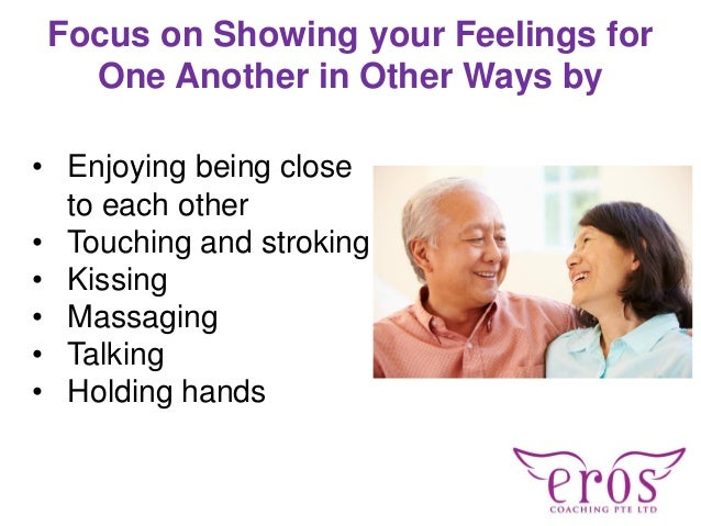 • Enjoying being close to each other • Touching and stroking • Kissing • Massaging • Talking • Holding hands Focus on Show...