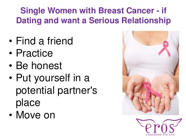 Single Women with Breast Cancer - if Dating and want a Serious Relationship • Find a friend • Practice • Be honest • Put y...