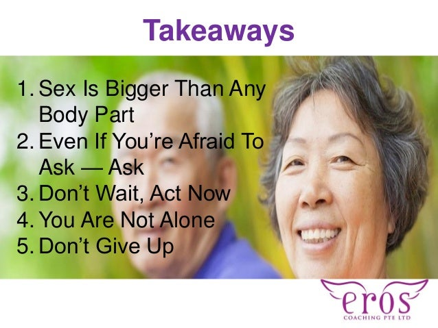 1. Sex Is Bigger Than Any Body Part 2. Even If You're Afraid To Ask — Ask 3. Don't Wait, Act Now 4. You Are Not Alone 5. D...