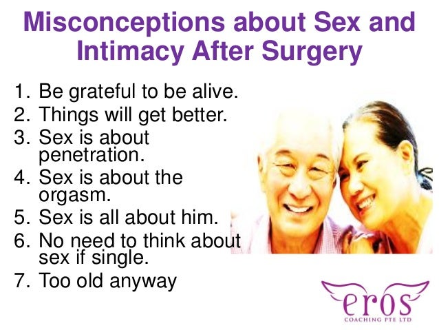 Misconceptions about Sex and Intimacy After Surgery 1. Be grateful to be alive. 2. Things will get better. 3. Sex is about...