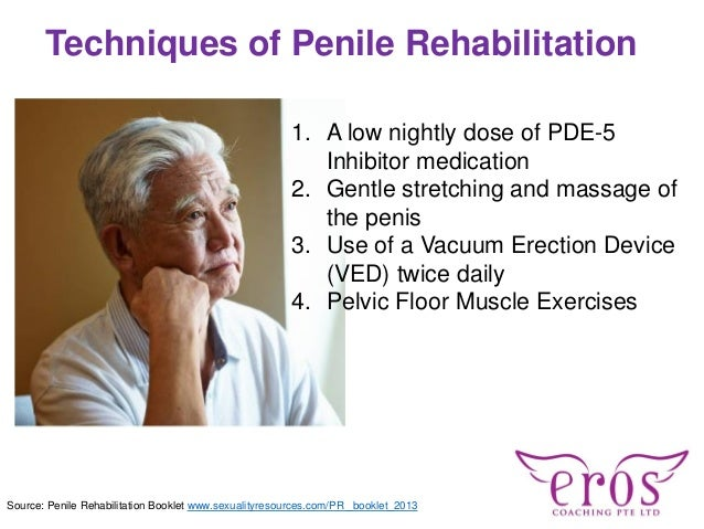 Techniques of Penile Rehabilitation 1. A low nightly dose of PDE-5 Inhibitor medication 2. Gentle stretching and massage o...