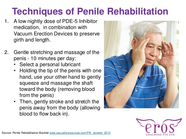 Techniques of Penile Rehabilitation 1. A low nightly dose of PDE-5 Inhibitor medication, in combination with Vacuum Erecti...