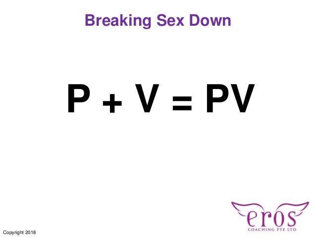 P + V = PV Breaking Sex Down Copyright 2018