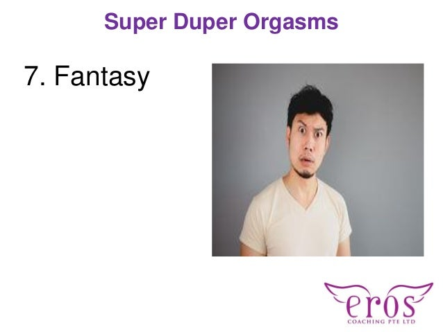 7. Fantasy Super Duper Orgasms