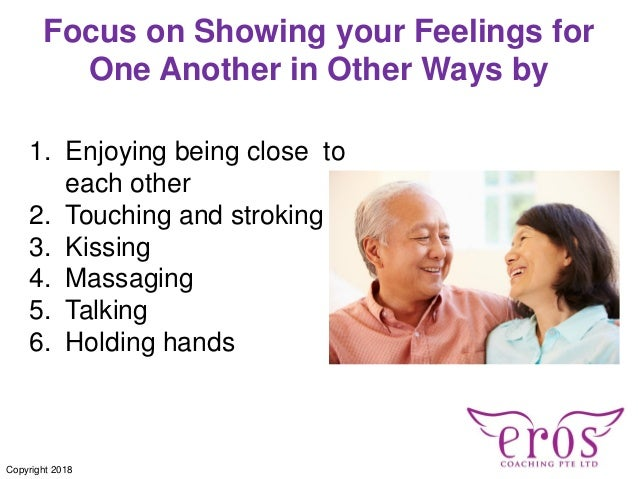 1. Enjoying being close to each other 2. Touching and stroking 3. Kissing 4. Massaging 5. Talking 6. Holding hands Focus o...