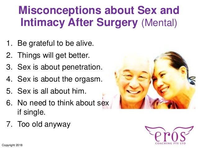 Misconceptions about Sex and Intimacy After Surgery (Mental) 1. Be grateful to be alive. 2. Things will get better. 3. Sex...