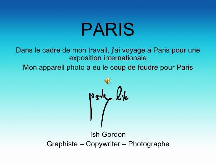 PARIS Dans le cadre de mon travail, j'ai voyage a Paris pour une exposition internationale Mon appareil photo a eu le coup...