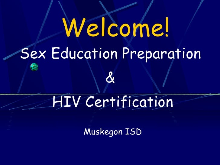 Welcome! Sex Education Preparation  &  HIV Certification Muskegon ISD