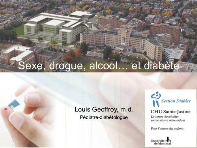 Sexe, drogue, alcool… et diabète Louis Geoffroy, m.d. Pédiatre-diabétologue