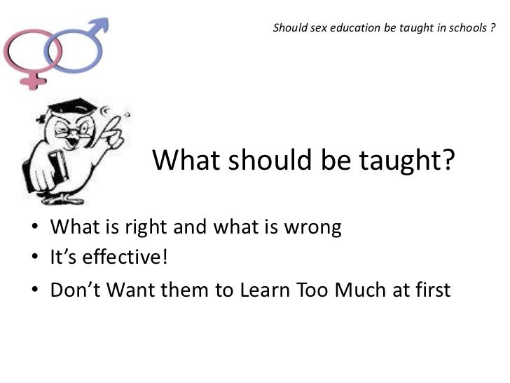 Why should sex education be taught