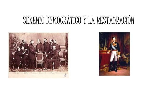 SEXENIO DEMOCRÁTICO Y LA RESTAURACIÓN