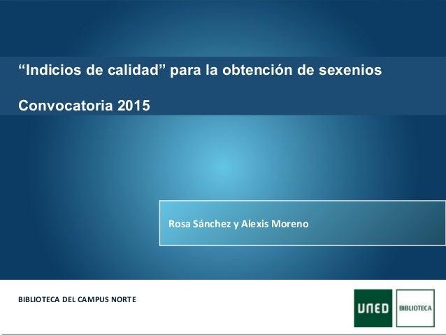 """Here comes your footer  Page 1 BIBLIOTECA DEL CAMPUS NORTE Rosa Sánchez y Alexis Moreno """"Indicios de calidad"""" para la obt..."""