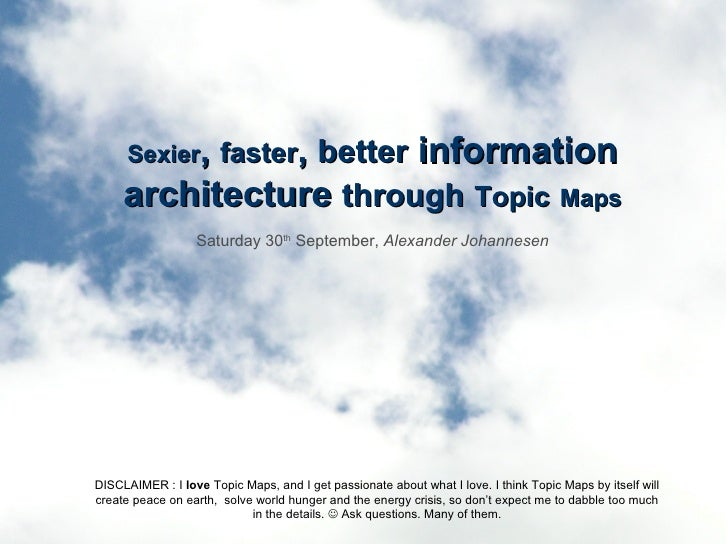Sexier ,  faster ,  better  information architecture  through   Topic   Maps Saturday 30 th  September,  Alexander Johanne...