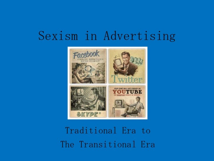 Sexism in Advertising    Traditional Era to   The Transitional Era