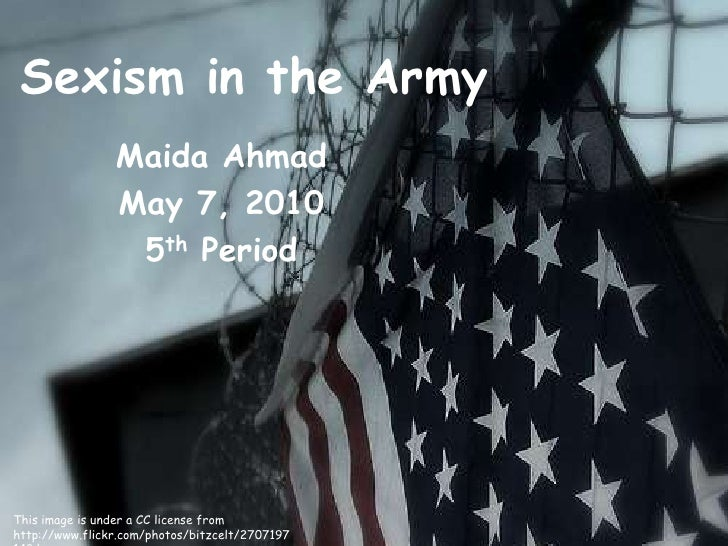 Sexism in the Army<br />Maida Ahmad<br />May 7, 2010<br />5th Period<br />This image is under a CC license from<br />http:...