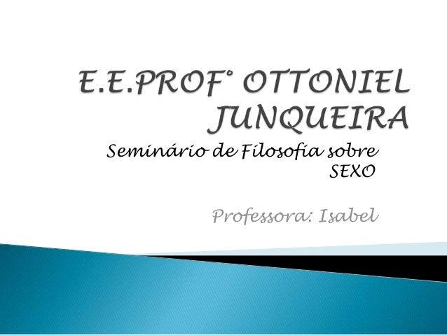 Seminário de Filosofia sobre SEXO Professora: Isabel