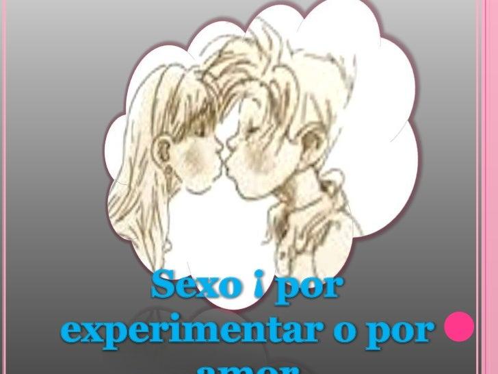 Sexo ¡ por experimentar o por amor <br />