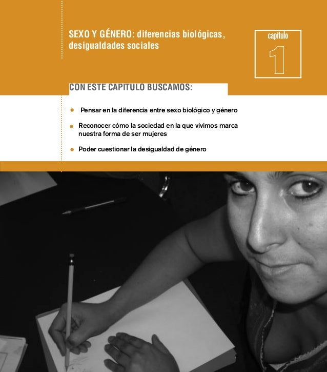 SEXO Y GÉNERO: diferencias biológicas,desigualdades socialesCON ESTE CAPITULO BUSCAMOS:•   Pensar en la diferencia entre s...