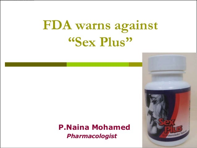 "FDA warns against""Sex Plus""P.Naina MohamedPharmacologist"