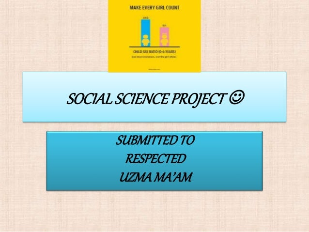 SOCIALSCIENCEPROJECT  SUBMITTEDTO RESPECTED UZMAMA'AM