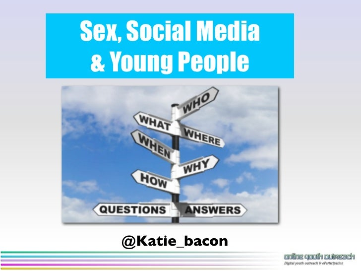 Sex, Social Media & Young People   @Katie_bacon