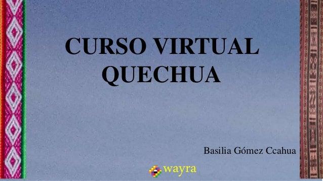 CURSO VIRTUAL QUECHUA Basilia Gómez Ccahua wayra