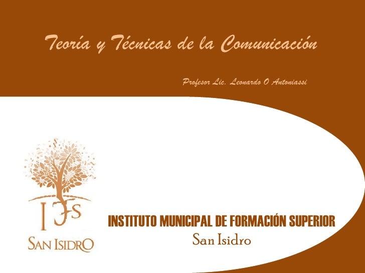 Teoría y Técnicas de la Comunicación                      Profesor Lic. Leonardo O Antoniassi             INSTITUTO MUNICI...