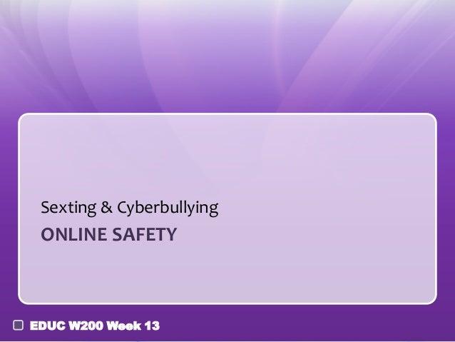 Sexting & Cyberbullying  ONLINE SAFETY  EDUC W200 Week 13