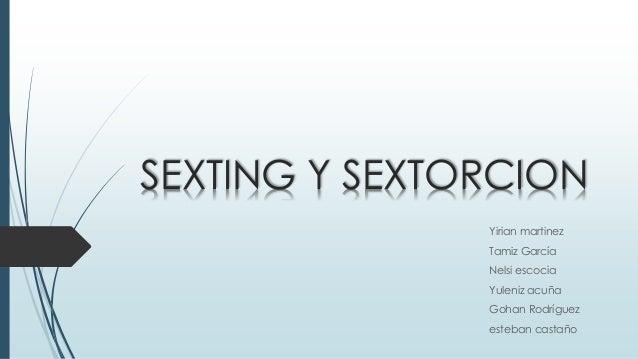SEXTING Y SEXTORCION  Yirian martinez  Tamiz García  Nelsi escocia  Yuleniz acuña  Gohan Rodríguez  esteban castaño