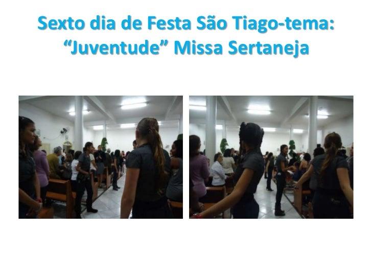 """Sexto dia de Festa São Tiago-tema: """"Juventude"""" Missa Sertaneja<br />"""