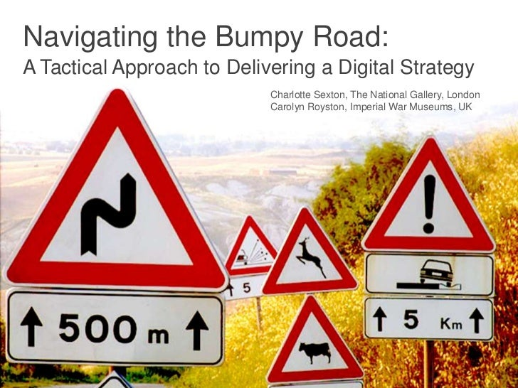 Navigating the Bumpy Road:A Tactical Approach to Delivering a Digital Strategy                            Charlotte Sexton...