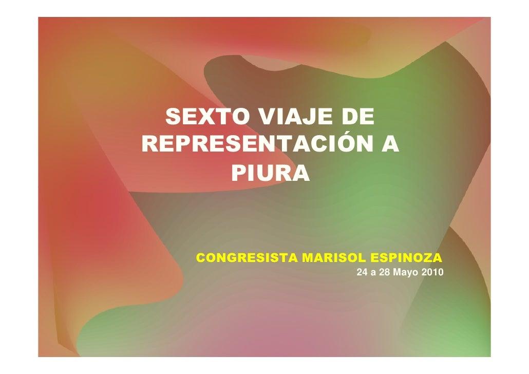 SEXTO VIAJE DE REPRESENTACIÓN A      PIURA      CONGRESISTA MARISOL ESPINOZA                      24 a 28 Mayo 2010