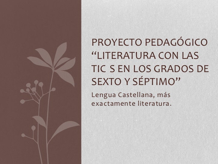 """PROYECTO PEDAGÓGICO""""LITERATURA CON LASTIC S EN LOS GRADOS DESEXTO Y SÉPTIMO""""Lengua Castellana, másexactamente literatura."""