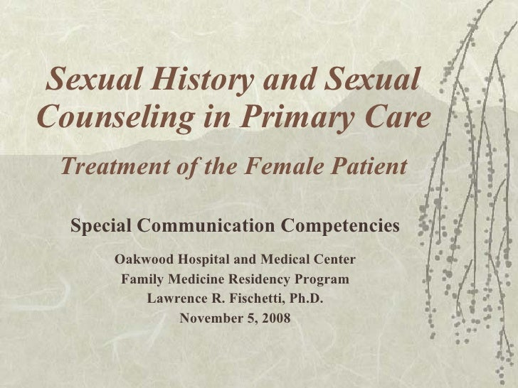 Sexual History and Sexual Counseling in Primary Care Treatment of the Female Patient Special Communication Competencies Oa...